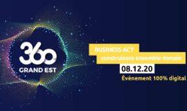 360 Grand Est : Business Act – Construisons ensemble demain