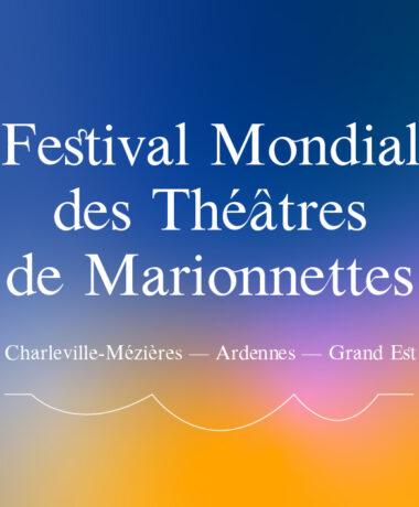 Grande Région et Festival Mondial des Théâtres de Marionnettes : rencontres transfrontalières autour de la marionnette et du théâtre d'objet